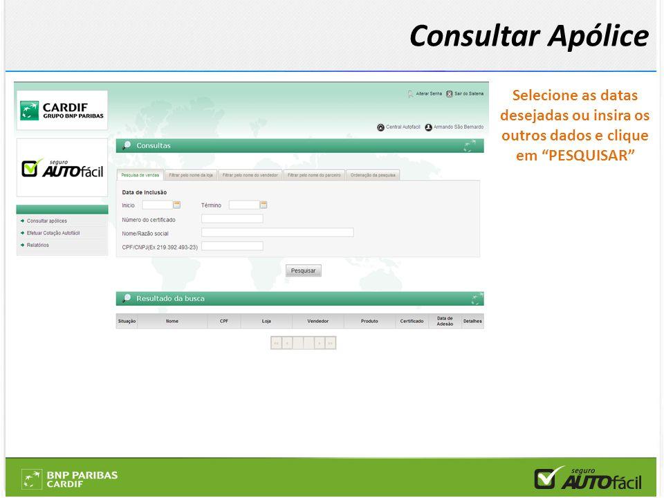 Consultar Apólice Selecione as datas desejadas ou insira os outros dados e clique em PESQUISAR