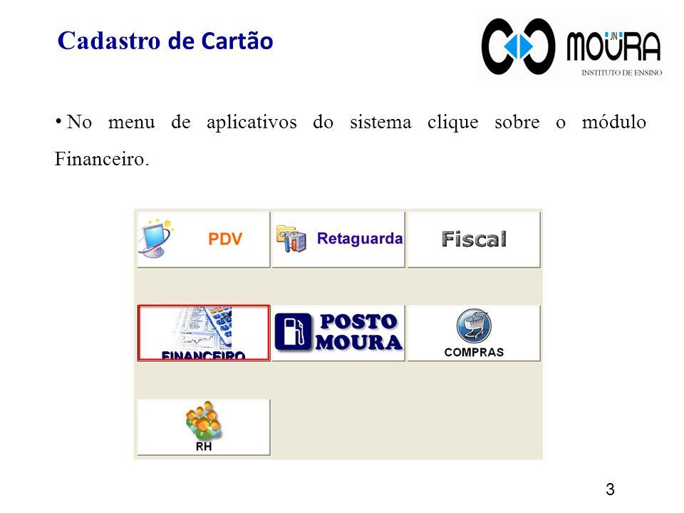 Cadastro de Cartão No menu de aplicativos do sistema clique sobre o módulo Financeiro.