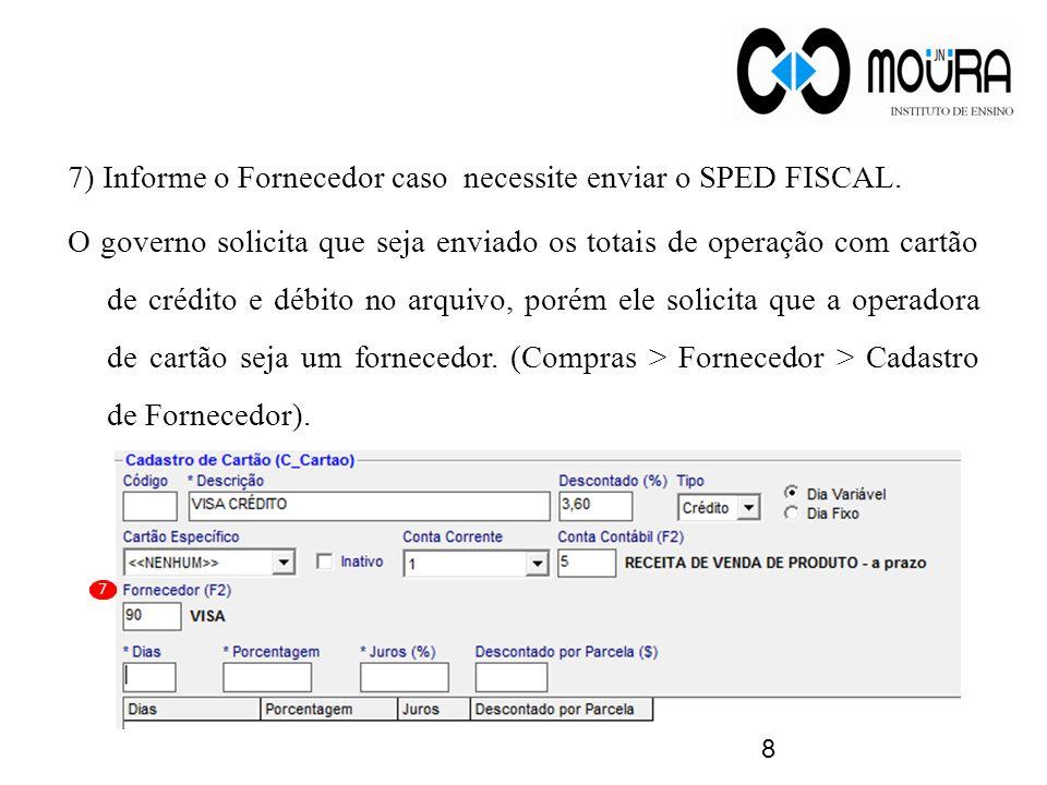 7) Informe o Fornecedor caso necessite enviar o SPED FISCAL