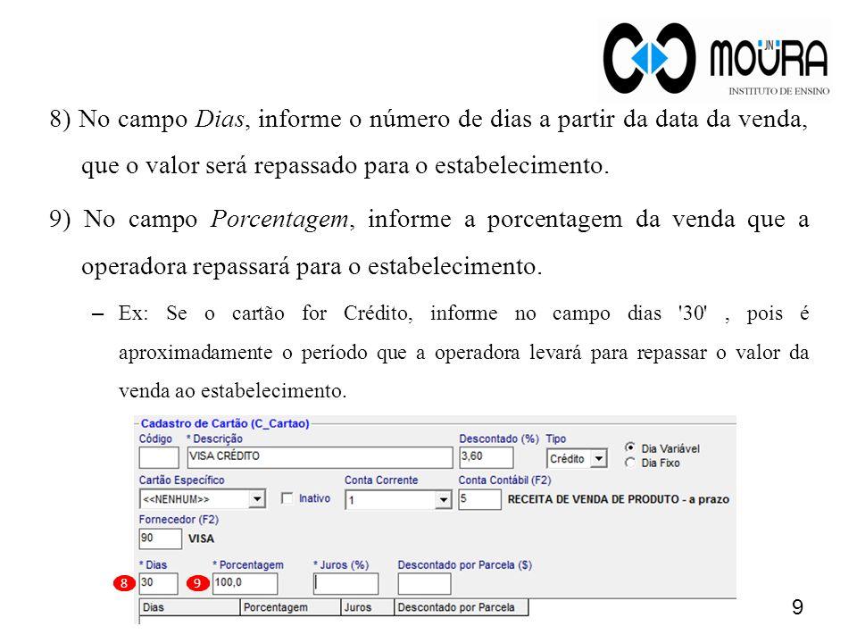 8) No campo Dias, informe o número de dias a partir da data da venda, que o valor será repassado para o estabelecimento.