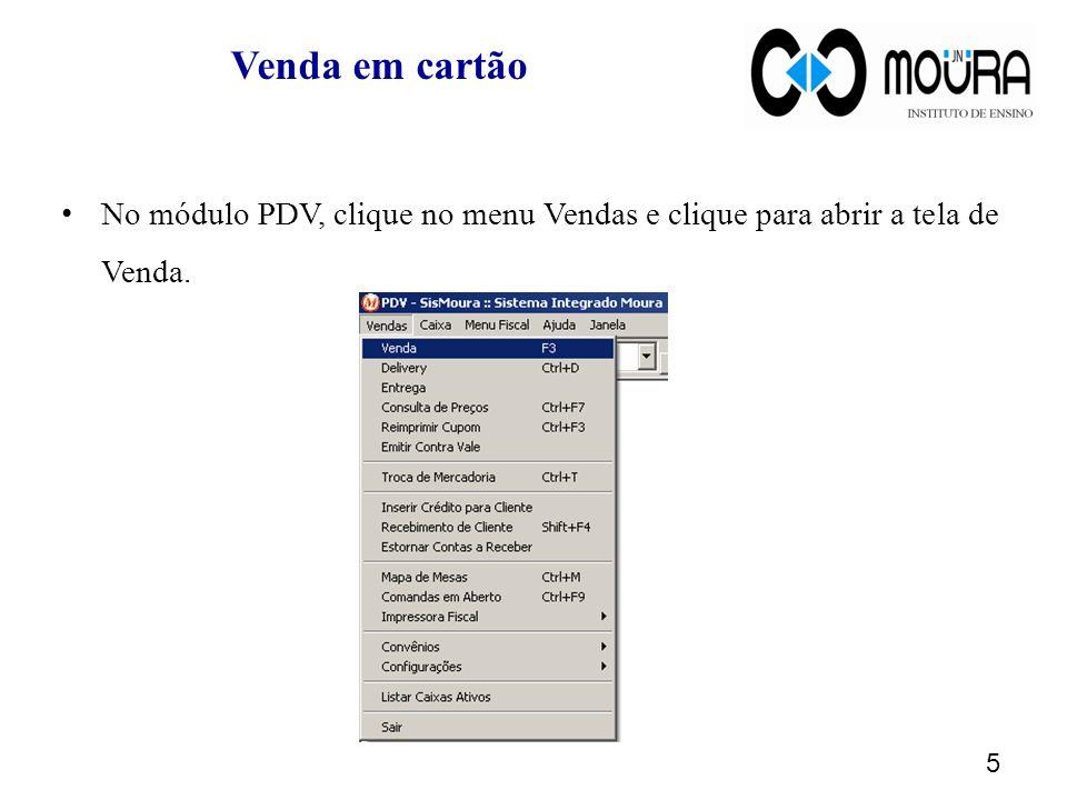 Venda em cartão No módulo PDV, clique no menu Vendas e clique para abrir a tela de Venda.