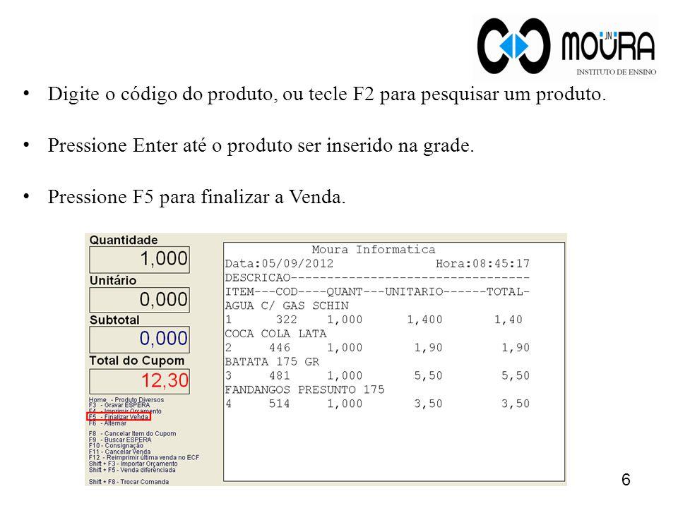 Digite o código do produto, ou tecle F2 para pesquisar um produto.