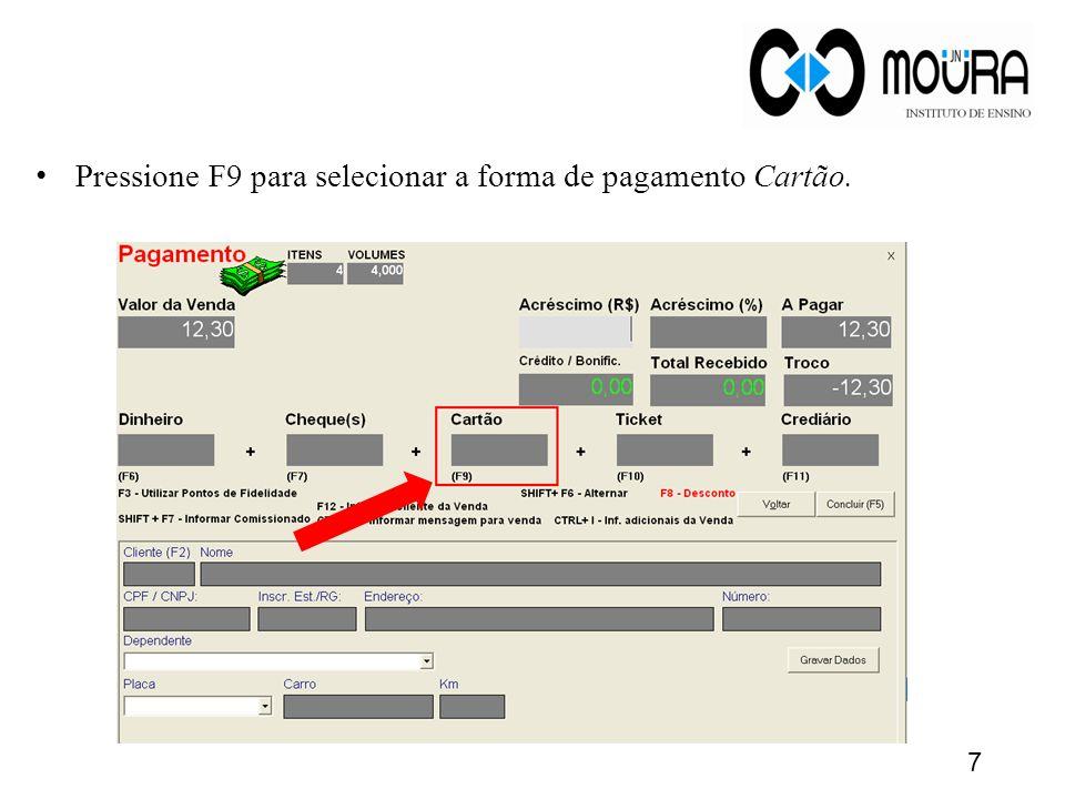 Pressione F9 para selecionar a forma de pagamento Cartão.