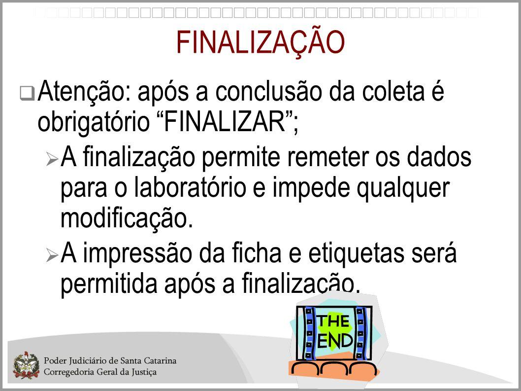 FINALIZAÇÃO Atenção: após a conclusão da coleta é obrigatório FINALIZAR ;