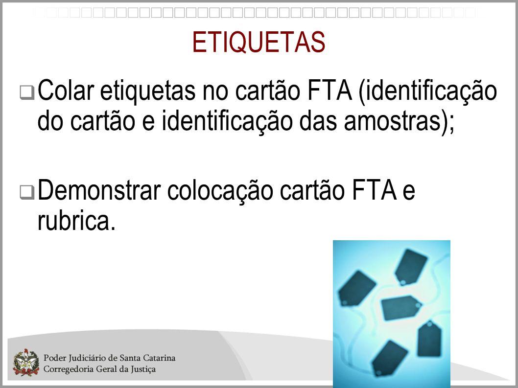 ETIQUETAS Colar etiquetas no cartão FTA (identificação do cartão e identificação das amostras); Demonstrar colocação cartão FTA e rubrica.