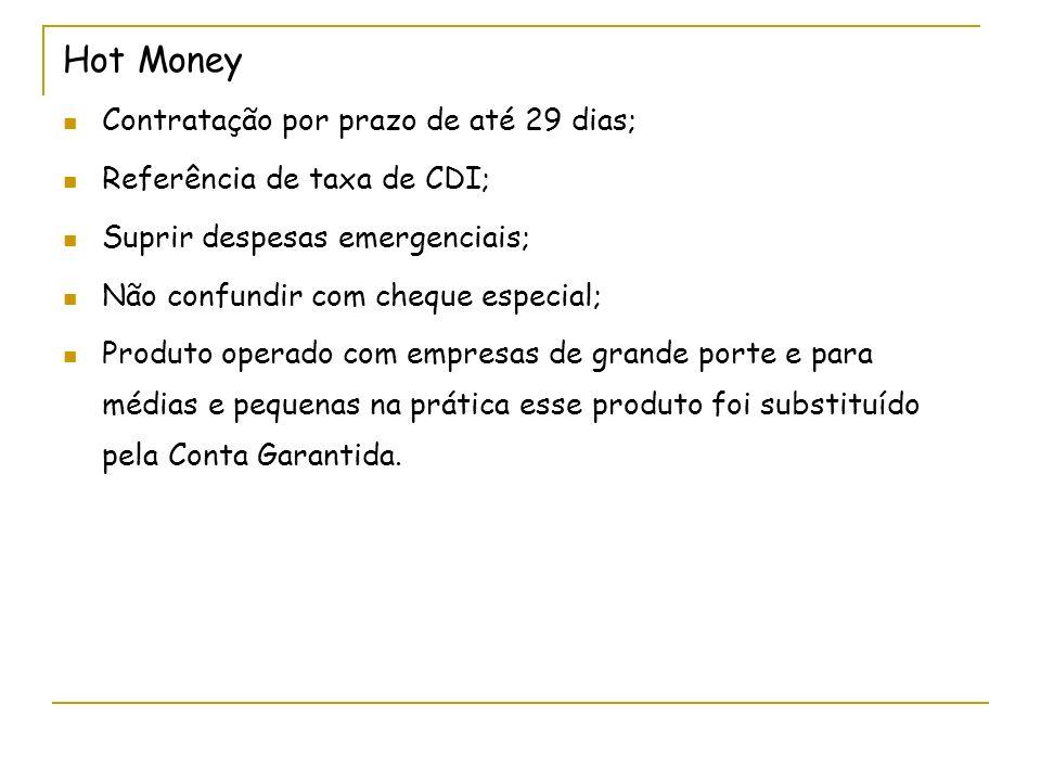 Hot Money Contratação por prazo de até 29 dias;
