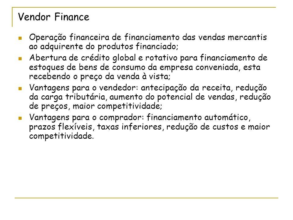 Vendor Finance Operação financeira de financiamento das vendas mercantis ao adquirente do produtos financiado;