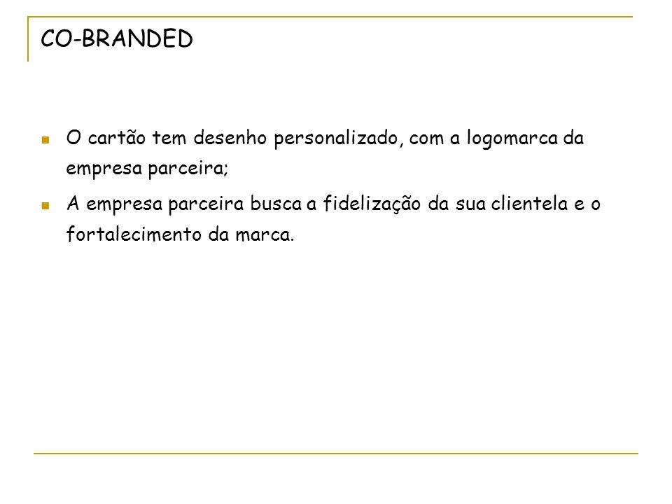 CO-BRANDED O cartão tem desenho personalizado, com a logomarca da empresa parceira;