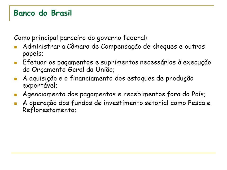 Banco do Brasil Como principal parceiro do governo federal: