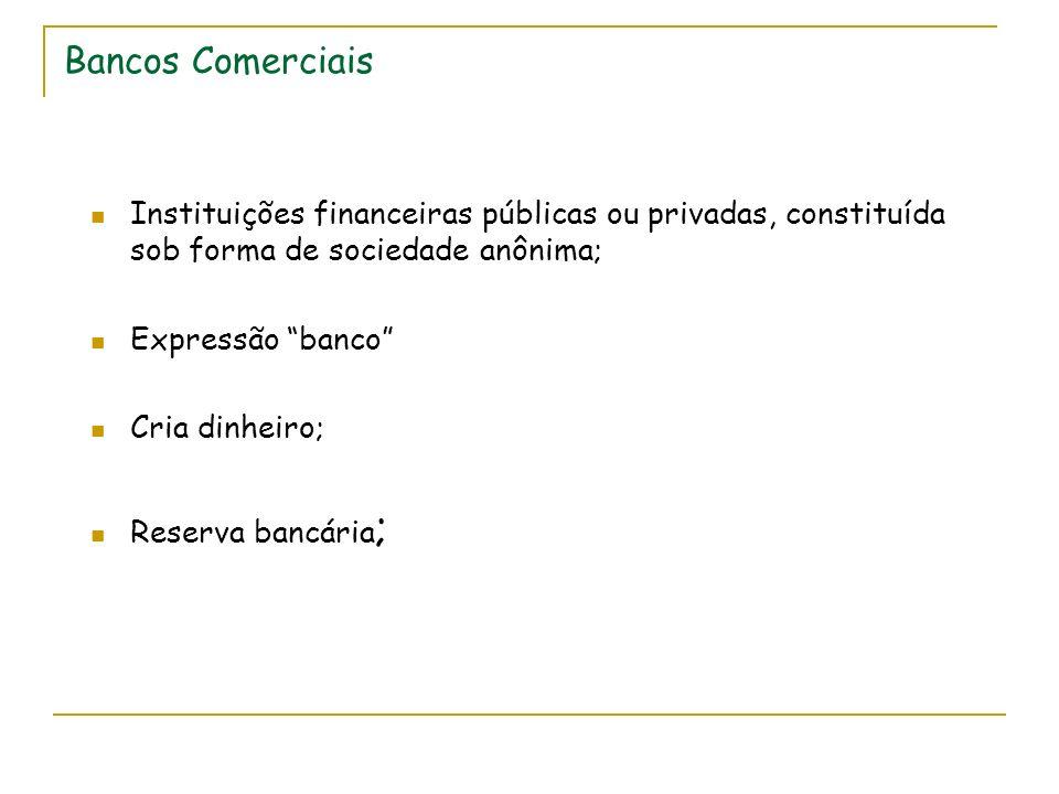 Bancos Comerciais Instituições financeiras públicas ou privadas, constituída sob forma de sociedade anônima;
