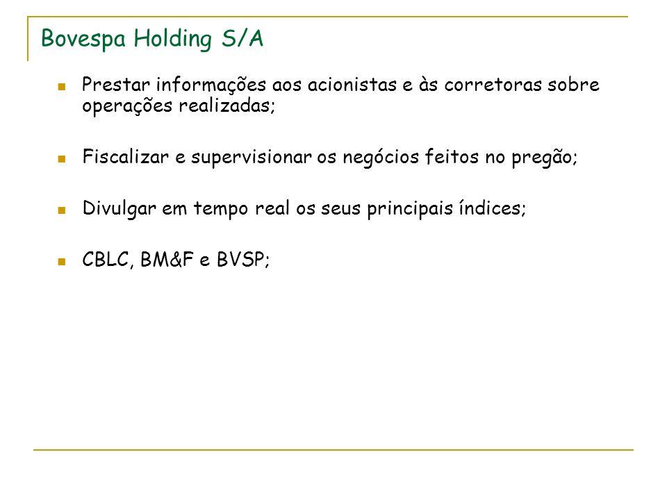 Bovespa Holding S/A Prestar informações aos acionistas e às corretoras sobre operações realizadas;