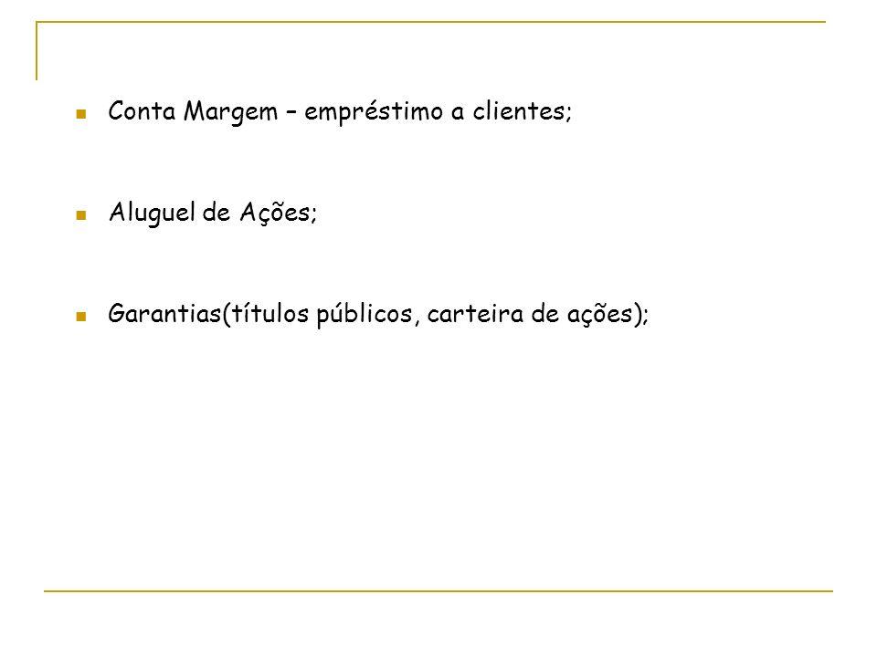 Conta Margem – empréstimo a clientes;