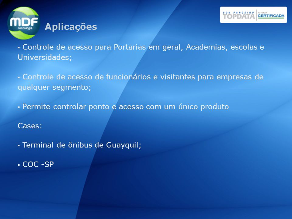 Aplicações Controle de acesso para Portarias em geral, Academias, escolas e Universidades;