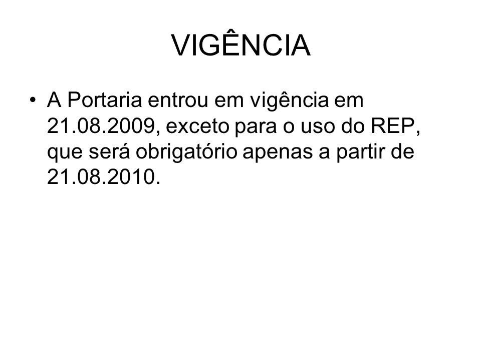 VIGÊNCIA A Portaria entrou em vigência em 21.08.2009, exceto para o uso do REP, que será obrigatório apenas a partir de 21.08.2010.