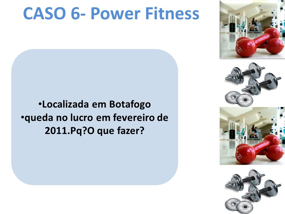 CASO 6- Power Fitness Localizada em Botafogo