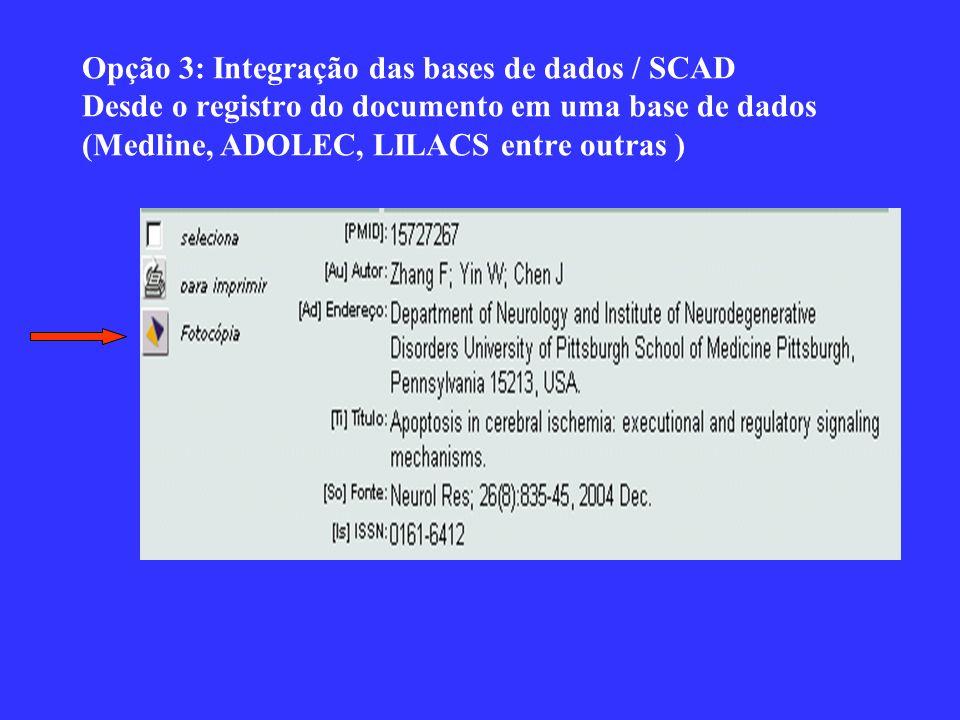 Opção 3: Integração das bases de dados / SCAD Desde o registro do documento em uma base de dados (Medline, ADOLEC, LILACS entre outras )