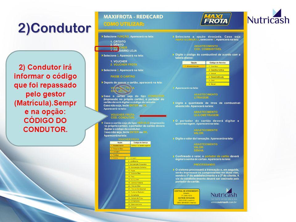 2)Condutor 2) Condutor irá informar o código que foi repassado pelo gestor (Matrícula).Sempre na opção: CÓDIGO DO CONDUTOR.