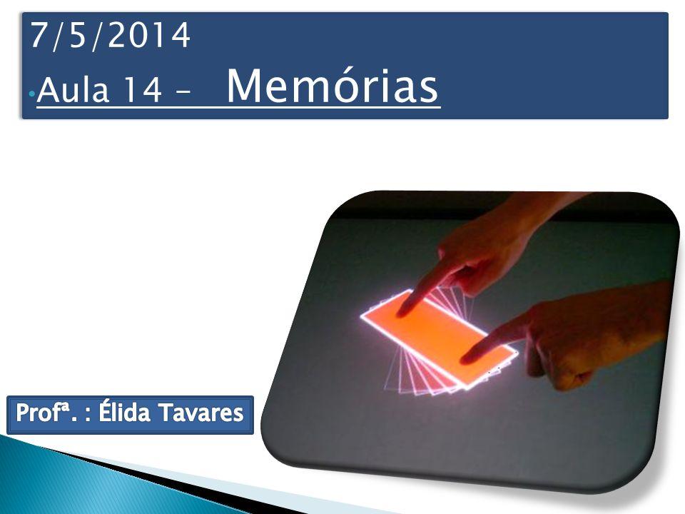 30/03/2017 Aula 14 – Memórias Profª. : Élida Tavares