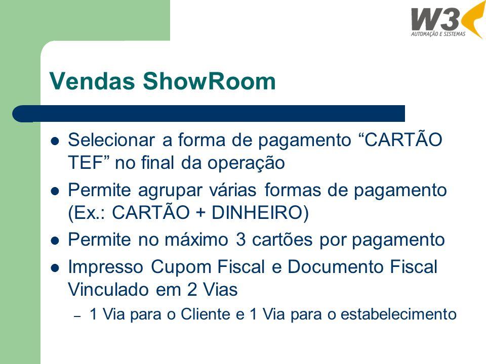 Vendas ShowRoom Selecionar a forma de pagamento CARTÃO TEF no final da operação.