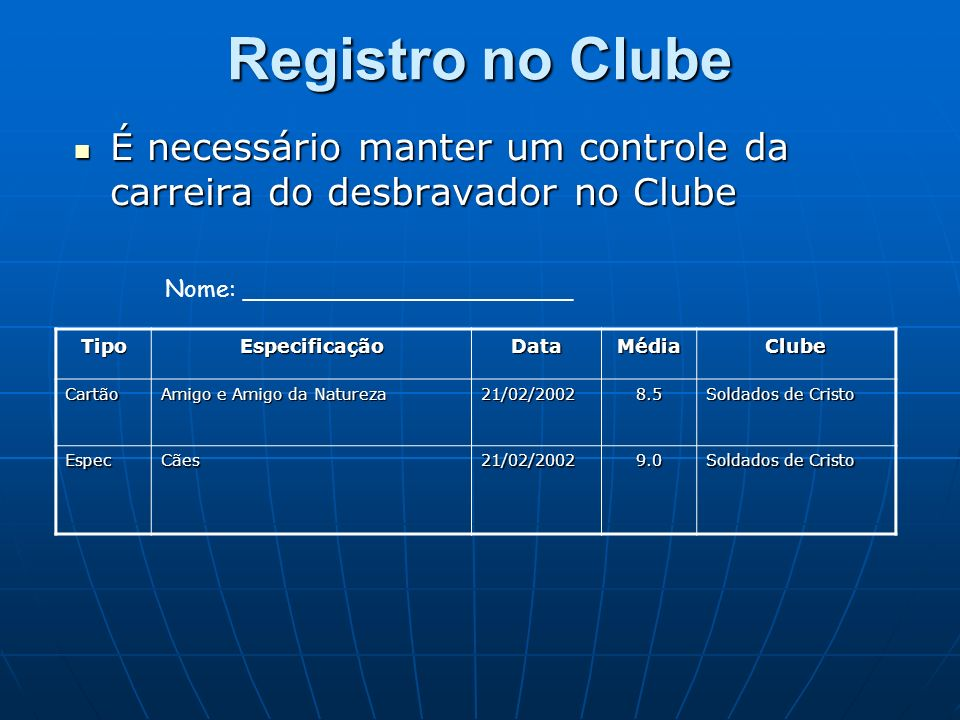 Registro no Clube É necessário manter um controle da carreira do desbravador no Clube. Nome: ______________________.