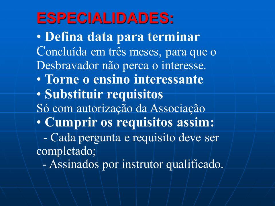 ESPECIALIDADES: Defina data para terminar Concluída em três meses, para que o Desbravador não perca o interesse.