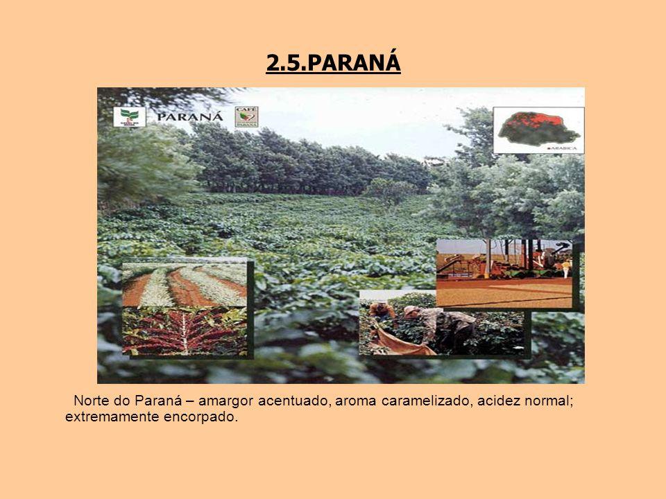 2.5.PARANÁ Norte do Paraná – amargor acentuado, aroma caramelizado, acidez normal; extremamente encorpado.