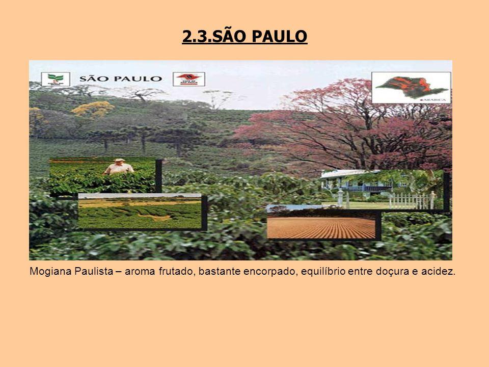 2.3.SÃO PAULO Mogiana Paulista – aroma frutado, bastante encorpado, equilíbrio entre doçura e acidez.