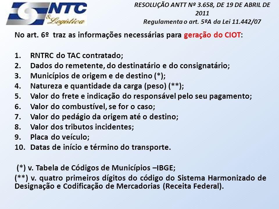 No art. 6º traz as informações necessárias para geração do CIOT: