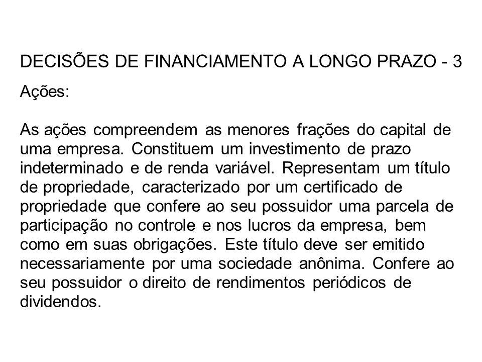 DECISÕES DE FINANCIAMENTO A LONGO PRAZO - 3 Ações: As ações compreendem as menores frações do capital de uma empresa.