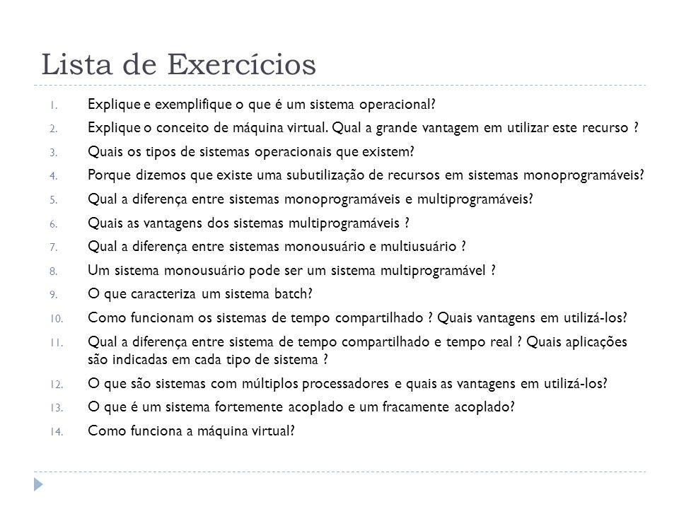 Lista de Exercícios Explique e exemplifique o que é um sistema operacional