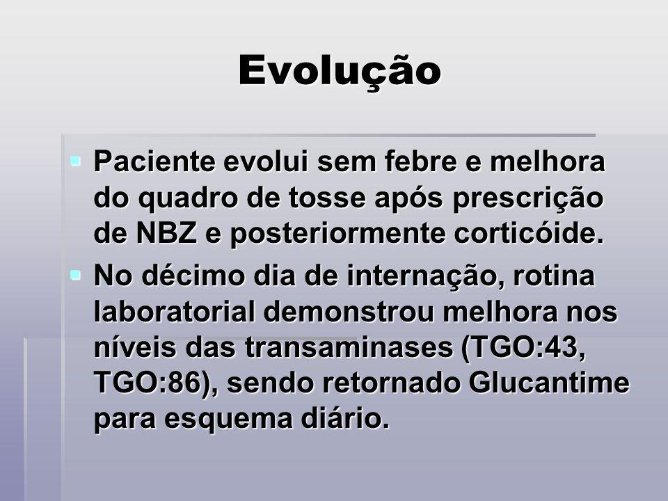 Evolução Paciente evolui sem febre e melhora do quadro de tosse após prescrição de NBZ e posteriormente corticóide.