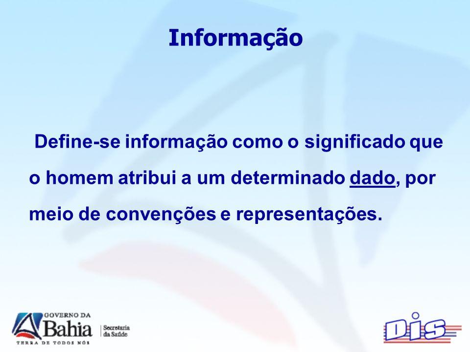 Informação Define-se informação como o significado que o homem atribui a um determinado dado, por meio de convenções e representações.