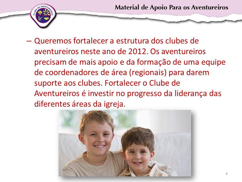 Queremos fortalecer a estrutura dos clubes de aventureiros neste ano de 2012.