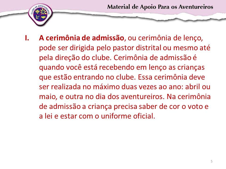 A cerimônia de admissão, ou cerimônia de lenço, pode ser dirigida pelo pastor distrital ou mesmo até pela direção do clube.