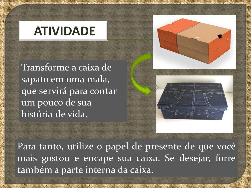 ATIVIDADE Transforme a caixa de sapato em uma mala, que servirá para contar um pouco de sua história de vida.
