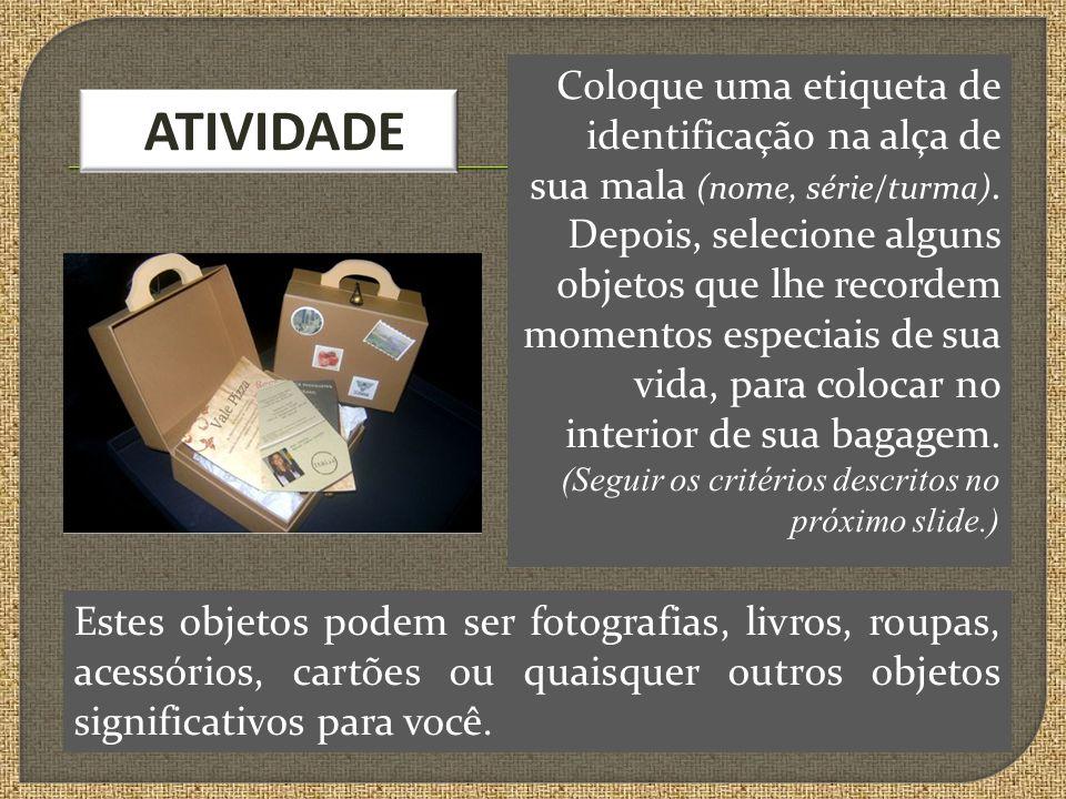 Coloque uma etiqueta de identificação na alça de sua mala (nome, série/turma).