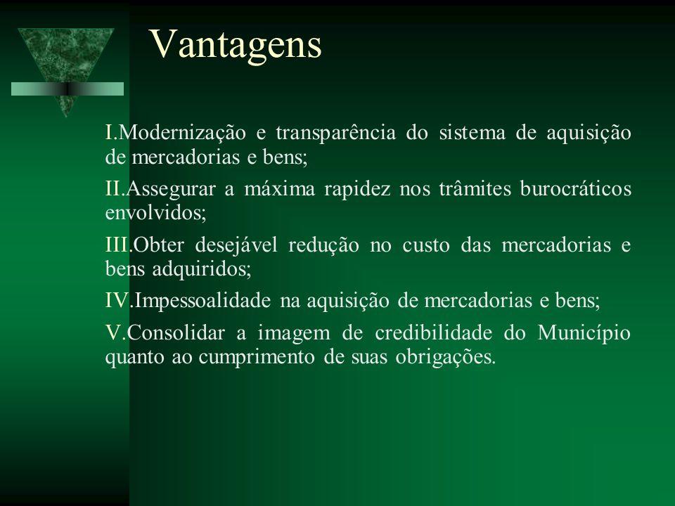 Vantagens Modernização e transparência do sistema de aquisição de mercadorias e bens;