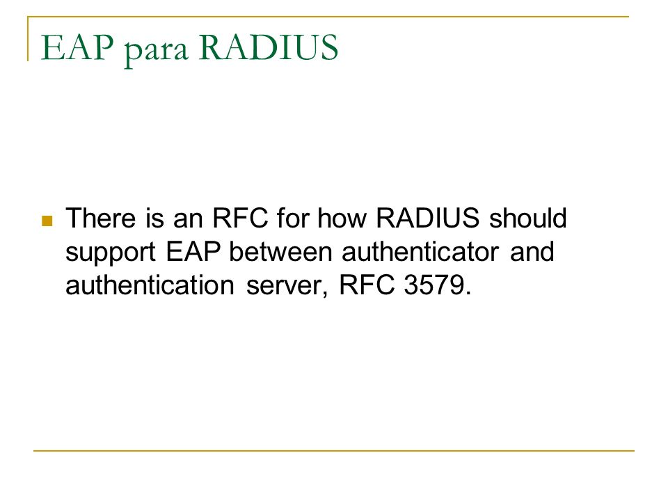 EAP para RADIUS There is an RFC for how RADIUS should support EAP between authenticator and authentication server, RFC 3579.