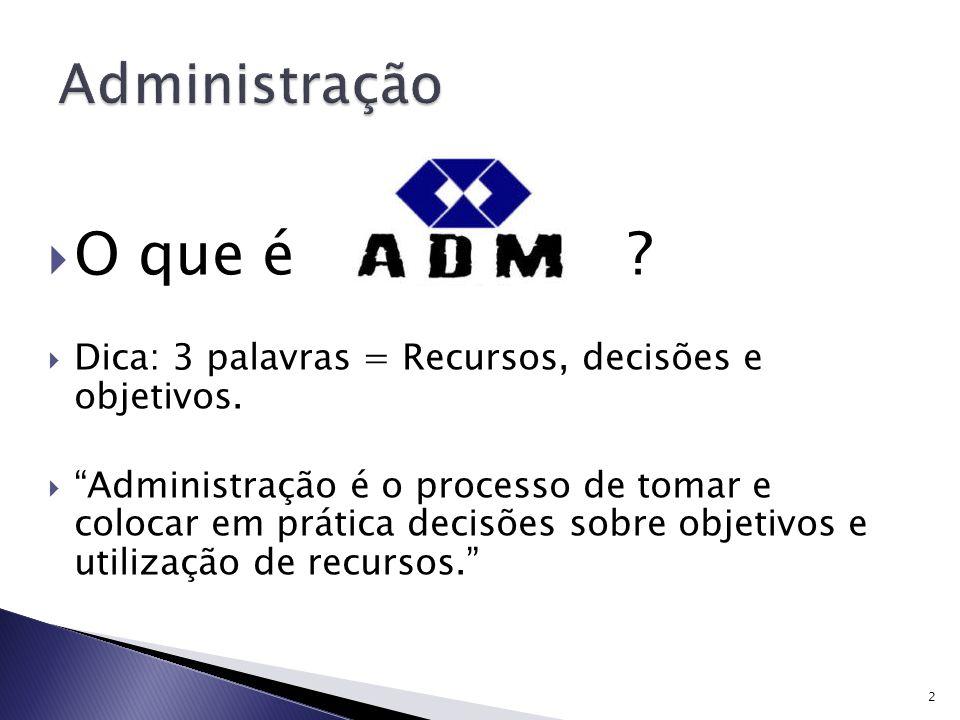 Administração O que é Dica: 3 palavras = Recursos, decisões e objetivos.