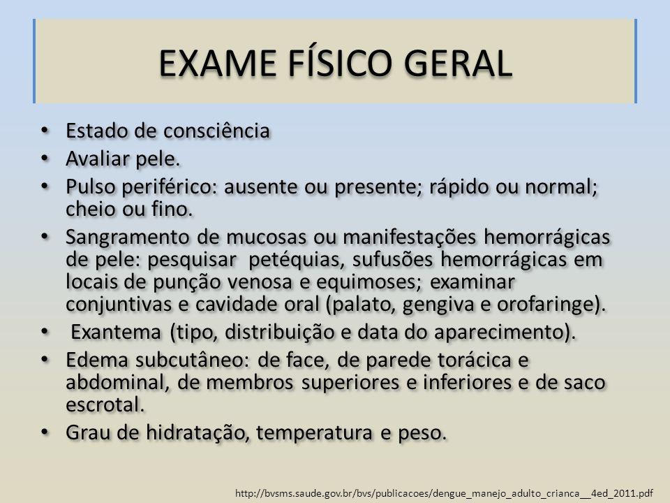 EXAME FÍSICO GERAL Estado de consciência Avaliar pele.