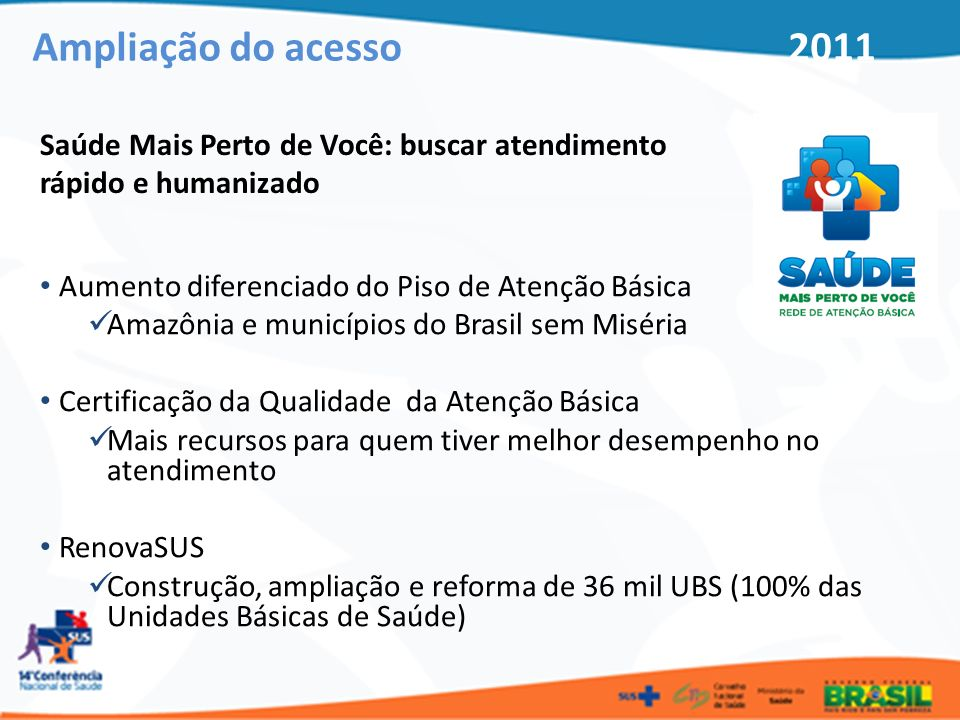 Ampliação do acesso 2011 Saúde Mais Perto de Você: buscar atendimento rápido e humanizado.