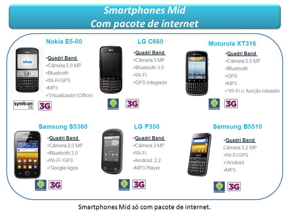 Smartphones Mid só com pacote de internet.