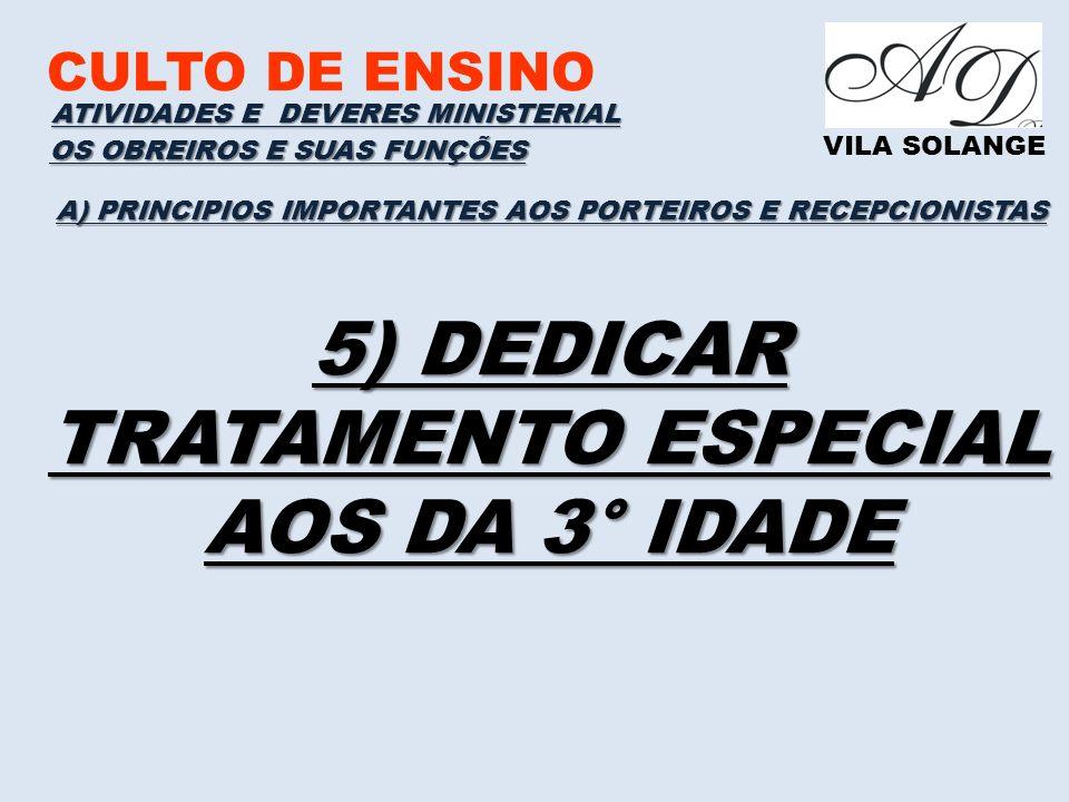 5) DEDICAR TRATAMENTO ESPECIAL AOS DA 3° IDADE