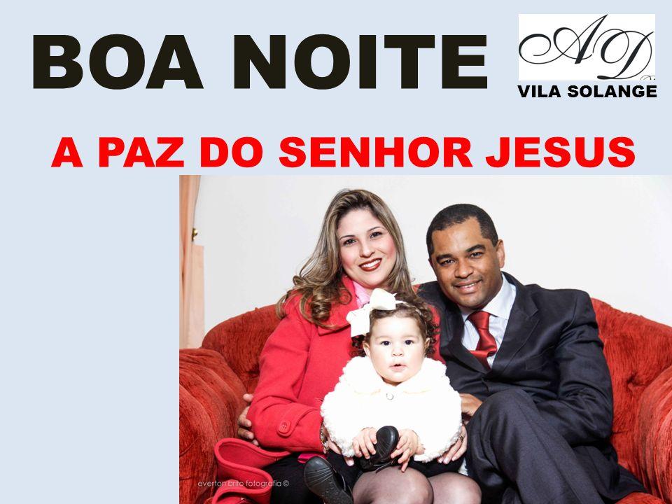 BOA NOITE VILA SOLANGE A PAZ DO SENHOR JESUS