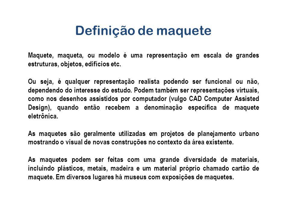 Definição de maquete Maquete, maqueta, ou modelo é uma representação em escala de grandes estruturas, objetos, edifícios etc.