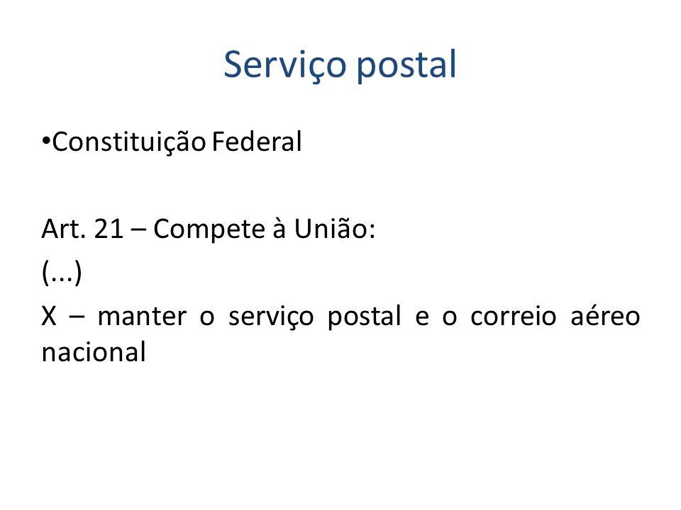 Serviço postal Constituição Federal Art. 21 – Compete à União: (...)