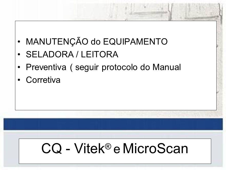 CQ - Vitek® e MicroScan MANUTENÇÃO do EQUIPAMENTO SELADORA / LEITORA