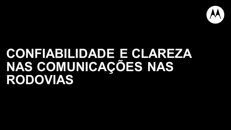CONFIABILIDADE E CLAREZA NAS COMUNICAÇÕES NAS RODOVIAS