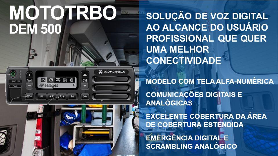 MOTOTRBO DEM 500 SOLUÇÃO DE VOZ DIGITAL AO ALCANCE DO USUÁRIO PROFISSIONAL QUE QUER UMA MELHOR CONECTIVIDADE.