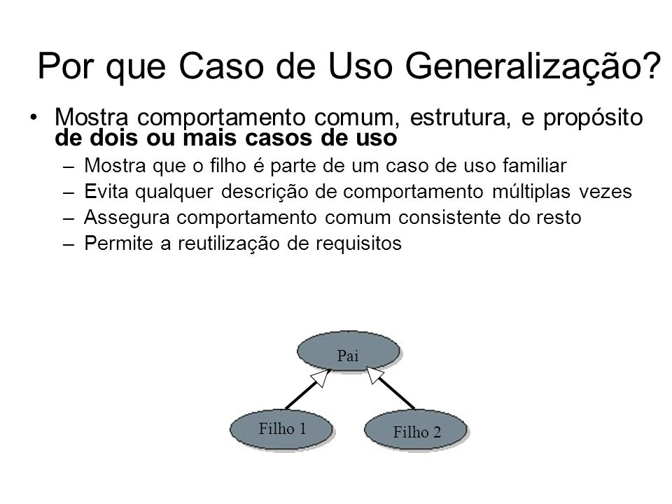 Por que Caso de Uso Generalização